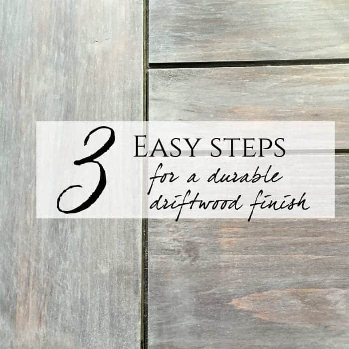 3 easy steps for a durable driftwood finish