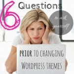 6 Questions to Ask Prior to a WordPress Theme Change